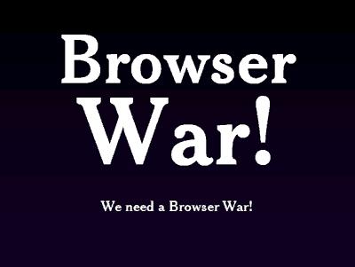 Browser <strong>War</strong>! We need a Broser War!