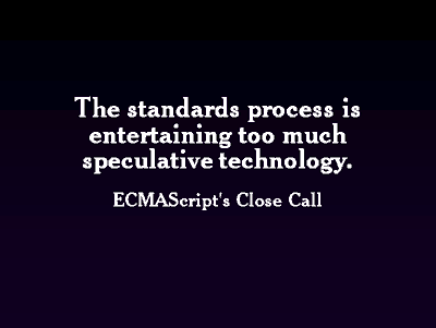 The standards process is entertaining too much speculative technology.